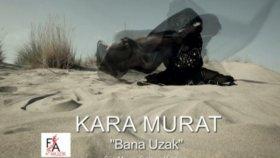 Kara Murat - Bana Uzak