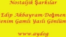 Değmen Benim Gamlı Yaslı Gönlüme - Edip Akbayram