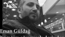 Yüreğim Ağır Yaralı Derinden - Ersan Güldağ