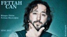 Fettah Can - Rüzgar Ektim Fırtına Biçeceğim Yeni 2012
