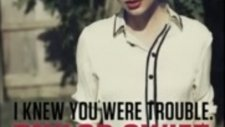 Taylor Swift - İ Knew You Were Trouble (Official Music) Yeni