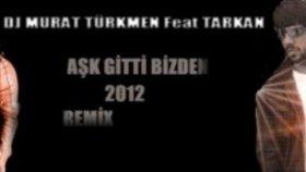 DJ MURAT TÜRKMEN Feat TARKAN AŞK GİTTİ BİZDEN