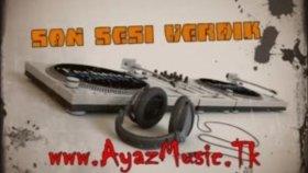 Dj Ayaz - Son Sesi Verdik New 2012