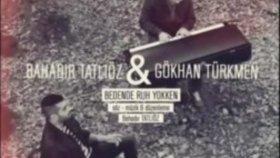 Bahadır Tatlıöz Feat Gökhan Türkmen - Bedende Ruh Yokken