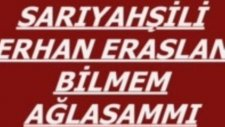 Sarıyahşili Erhan Eraslan - Bilmem Ağlasam Mı?