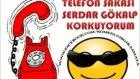 Serdar Gökalp - Korkuyorum ( Telefon Şakası )