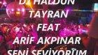 DJ HALDUN TAYRAN feat ARİF AKPINAR SENİ SEVIYORum CLup REmiX danC