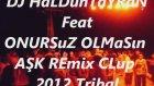 Dj Haldun Tayran - Feat Onursuz Olmasın Aşk - Clup Remix Tribal 2012