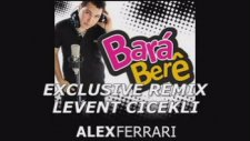 Alex Ferrari & Levent Cicekli - Bara Bara Bere Bere ( Exclusive Remix )