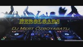Dj Mert Özboyabatlı - Neroloads ( Full )
