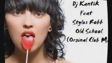 Dj Kantik Feat Stylus Robb - Old School ( Orginal Club Mix ) 2012  Club Music