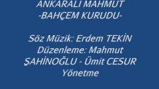 Ankaralı Mahmut - Bahçem Kurudu