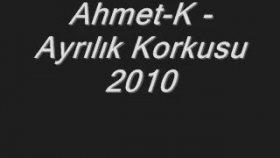 Ahmet K - Ayrılık Korkusu