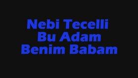 Nebi Tecelli - Bu Adam Benim Babam