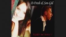 D-Fresh Ft. Songül - Kader Mi Sence