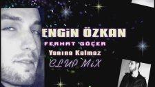 Dj Engin Özkan - Ferhat Göçer Yanına Kalmaz Mix