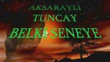Aksaraylı Tuncay - Belki Seneye