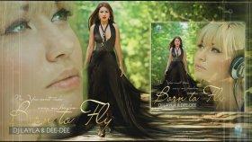 Dj Layla Ft. Dee Dee - Born To Fly (New Single 2013)