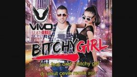 Dj Umut Çevik - Vivo Feat. Orel - Bitchy Girl