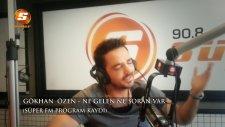 Gökhan Özen - Ne Gelen Ne Soran Var (Süper Fm)