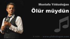 Mustafa Yıldızdoğan - Ölür Müydün?