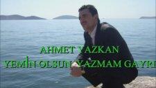 Ahmet Yazkan - Yemin Olsun Yazmam Gayrı