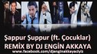 By Dj Engin Akkaya - İsmail Yk Ft. Çocuklar - Şappur Şuppur Remix