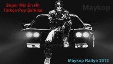Maykop Radyo 2013  Yeni Remix Set (Türkçe Pop Şarkılar)