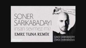 Emre Tuna - Soner Sarıkabadayı - İnsan Sevmez Mi Remix