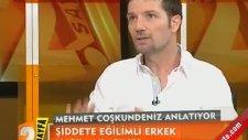 Mehmet Coşkundeniz Anlattı : Şiddete Meyilli Erkek Nasıl Anlaşılır?