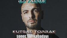 Soner Sarıkabadayı - Kutsal Toprak (Dj Yacox Remix)