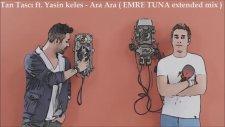 Tan Taşcı Ft. Yasin Keleş - Ara Ara ( Emre Tuna Extended Mix )