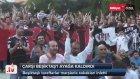 Çarşı Beşiktaş'ı Ayağa Kaldırdı
