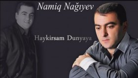Namiq Nagiyev - Haykirsam Dunyaya