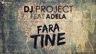 Dj Project Feat. Adela - Fara Tine