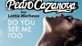 Pedro Cazanova - Do You See Me Too (Ft Lottie Mathews)