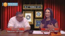 HAFTANIN BURÇ YORUMU (20-27 Temmuz 2013)Astrolog Oğuzhan Ceyhan, Astrolog Demet Baltacı