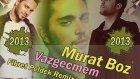 Murat Boz - Vazgeçmem (Fikret Peldek Remix)