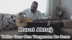 Murat Aktuğ - Yollar Uzar Ben Yorgunum Bu Sene