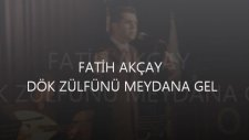Fatih Akçay - Dök Zülfünü Meydana Gel