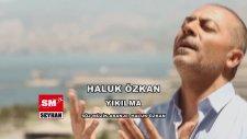 Haluk Özkan - Ben Ölem Yar (Yıkılma)