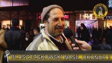 Blaszczgkowski Nasıl Okunur? - Sokak Röportajları