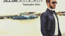 Selim Gülgören - Tutamadın Dilini