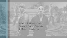 Flo Rida Ft Pitbull - Can't Believe It (Electro Club Mix Dj Furkan)