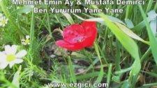 Mehmet Emin Ay & Mustafa Demirci - Ben Yürürüm Yane Yane