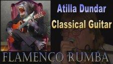 Atilla Dundar - Flamenco Rumba (Classical Guitar)