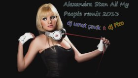 Dj Umut Çevik & Dj Fizo & Alexandra Stan - All My People Remix 2013