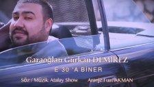 Gürkan Demirez Garaoğlan - E 30 'a Biner (Sincan'a Gideriz)