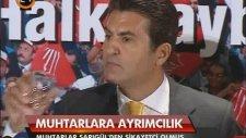 Mustafa Sarıgül, muhtarları tehdit etti