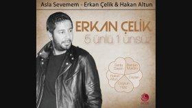 Erkan Çelik & Hakan Altun - Asla Sevemem